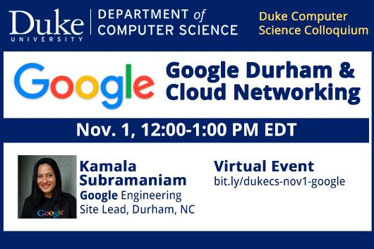 Google Durham and Cloud Networking - 11/1 Duke CS Colloquium with Kamala Subramaniam