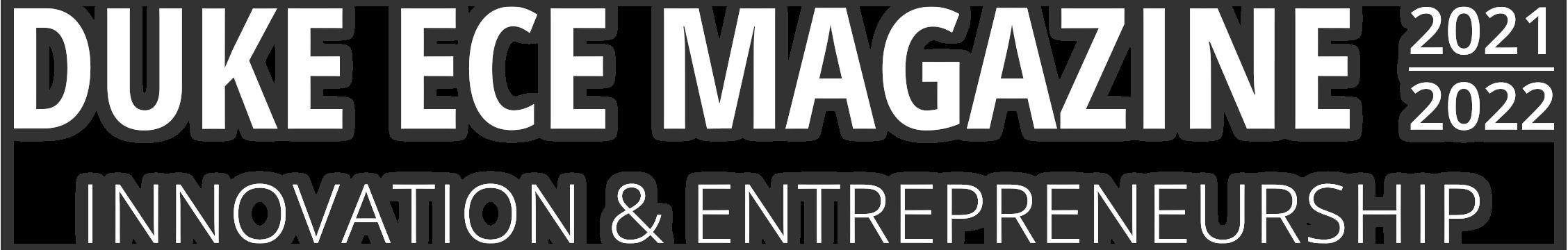 Duke ECE Magazine 2021-2022: Innovation & Entrepreneurship